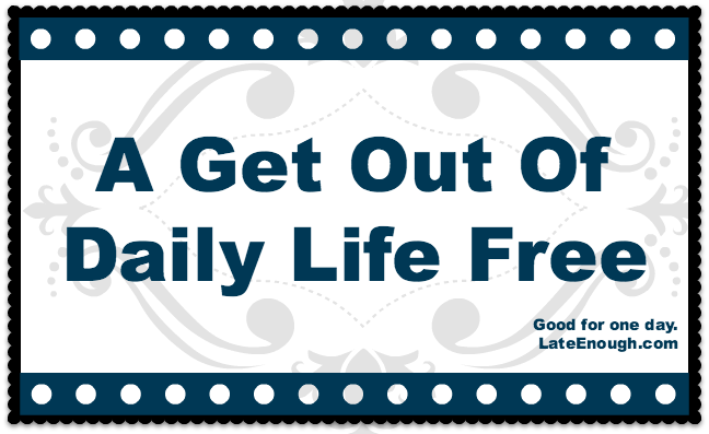 Get Out Of Daily Life Free